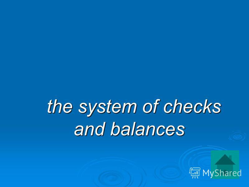the system of checks and balances the system of checks and balances