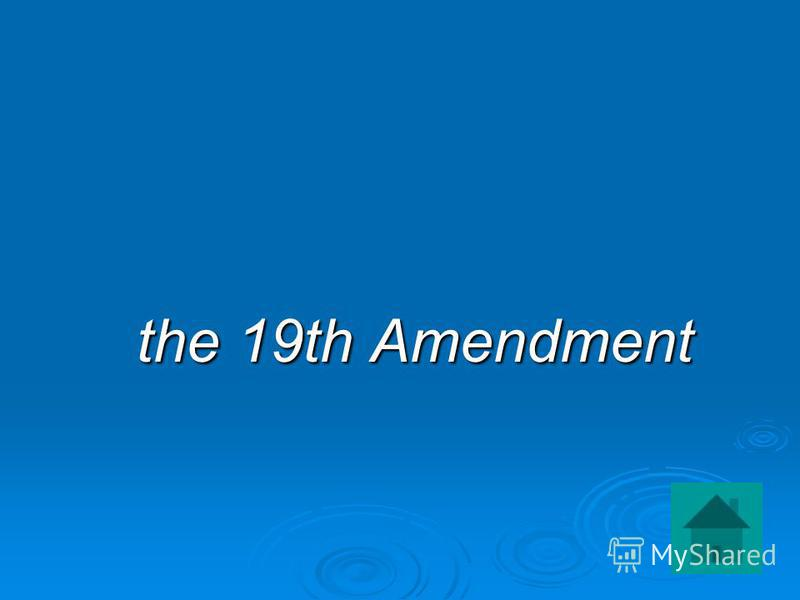 the 19th Amendment the 19th Amendment