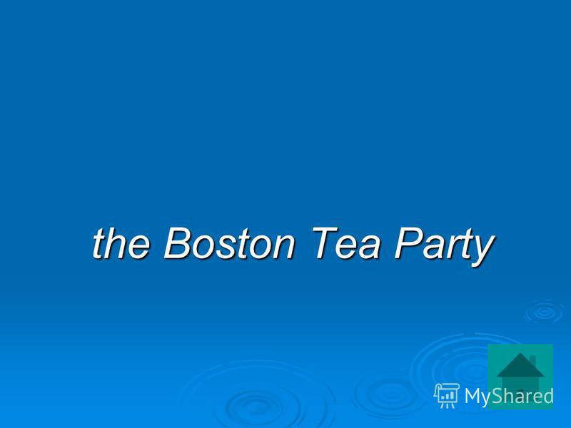 the Boston Tea Party the Boston Tea Party