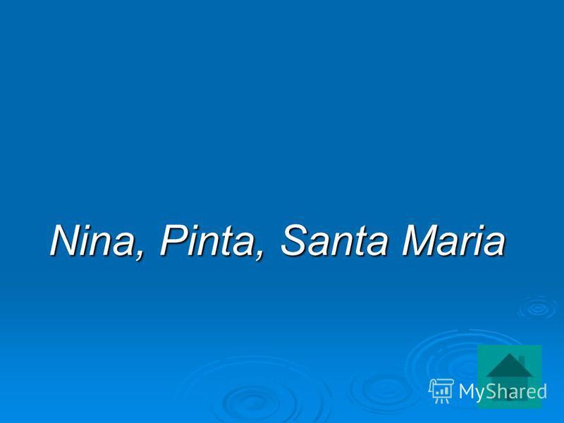 Nina, Pinta, Santa Maria Nina, Pinta, Santa Maria