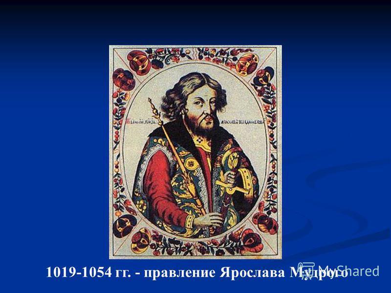 1019-1054 гг. - правление Ярослава Мудрого