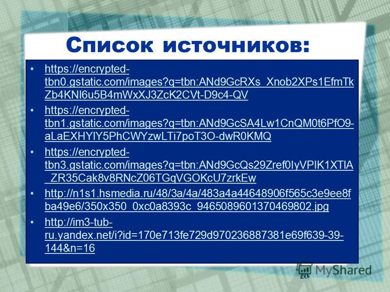 Список источников: https://encrypted- tbn0.gstatic.com/images?q=tbn:ANd9GcRXs_Xnob2XPs1EfmTk Zb4KNl6u5B4mWxXJ3ZcK2CVt-D9c4-QVhttps://encrypted- tbn0.gstatic.com/images?q=tbn:ANd9GcRXs_Xnob2XPs1EfmTk Zb4KNl6u5B4mWxXJ3ZcK2CVt-D9c4-QV https://encrypted-