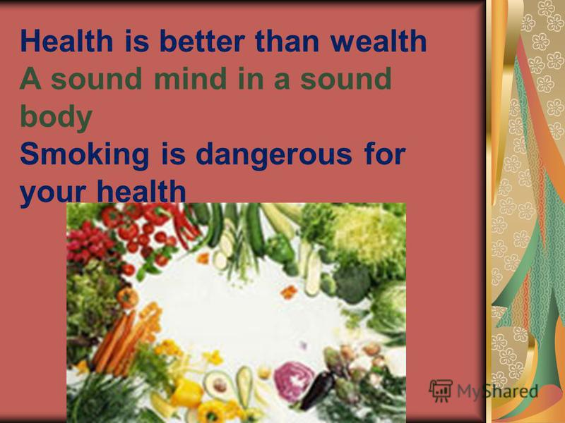 Health is better than wealth A sound mind in a sound body Smoking is dangerous for your health
