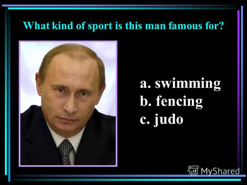 What kind of sport is this man famous for? a. swimming b. fencing c. judo