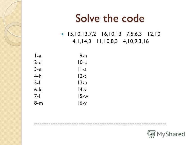 Solve the code 15,10,13,7,2 16,10,13 7,5,6,3 12,10 4,1,14,3 11,10,8,3 4,10,9,3,16 1-a 9-n 2-d 10-o 3-e 11-s 4-h 12-t 5-I 13-u 6-k 14-v 7-l 15-w 8-m 16-y ---------------------------------------------------------------------------