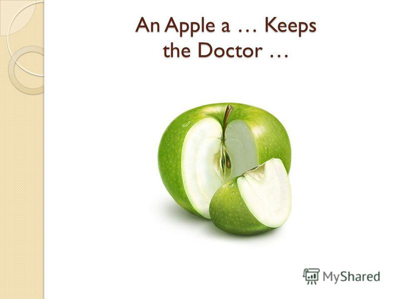 An Apple a … Keeps the Doctor …