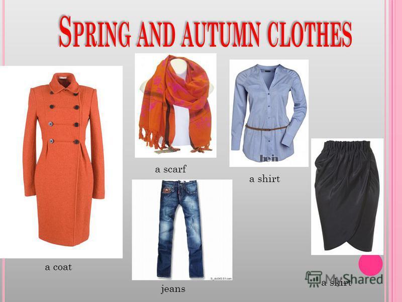 a coat a shirt jeans a skirt a scarf