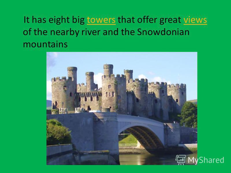 It has eight big towers that offer great views of the nearby river and the Snowdonian mountainstowersviews