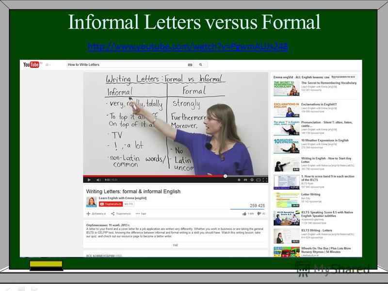 Informal Letters versus Formal http://www.youtube.com/watch?v=PgwmAUJx248