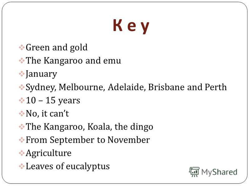 К е уК е у Green and g old The Kangaroo and emu January Sydney, Melbourne, Adelaide, Brisbane and Perth 10 – 15 years No, it cant The Kangaroo, Koala, the dingo From September to November Agriculture Leaves of eucalyptus