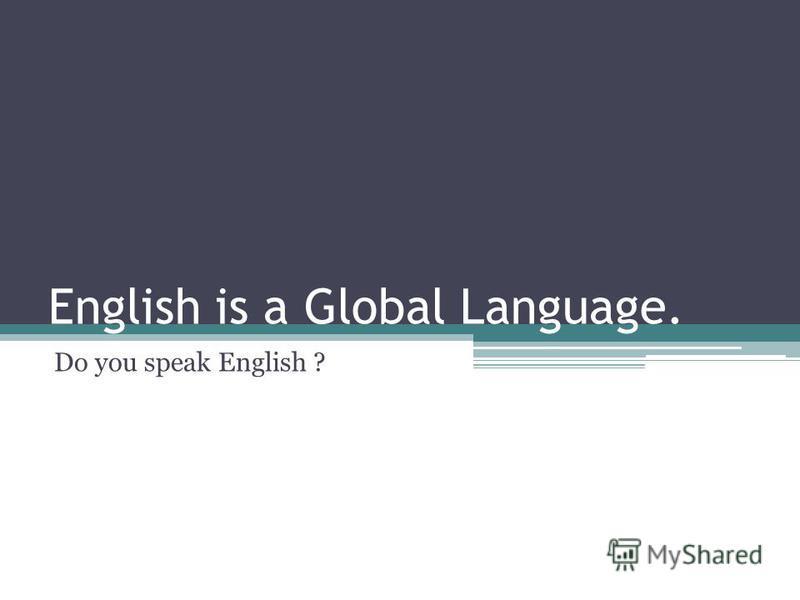 English is a Global Language. Do you speak English ?