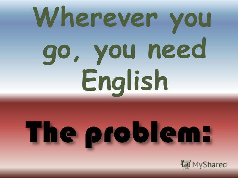 Wherever you go, you need English