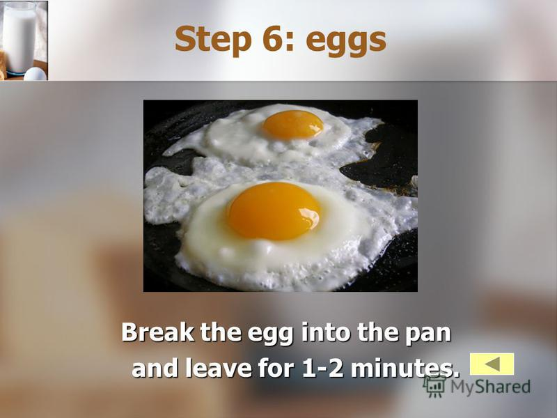 Break the egg into the pan and leave for 1-2 minutes. Step 6: eggs