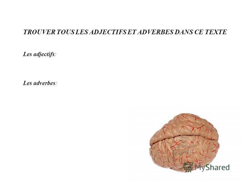 TROUVER TOUS LES ADJECTIFS ET ADVERBES DANS CE TEXTE Les adjectifs: Les adverbes: