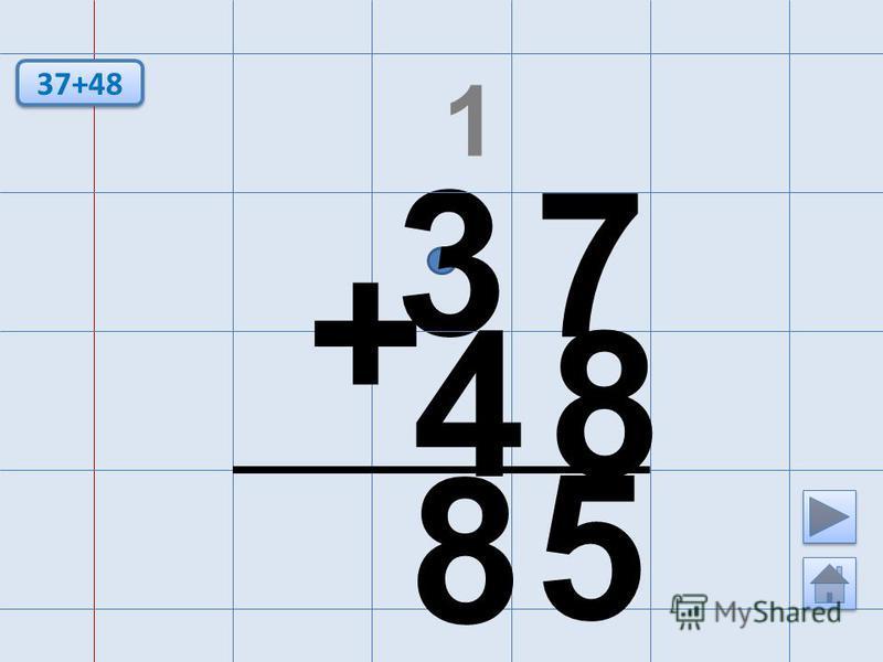 3 7 + 4 8 8 5 37+48 1