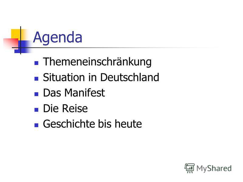 Agenda Themeneinschränkung Situation in Deutschland Das Manifest Die Reise Geschichte bis heute