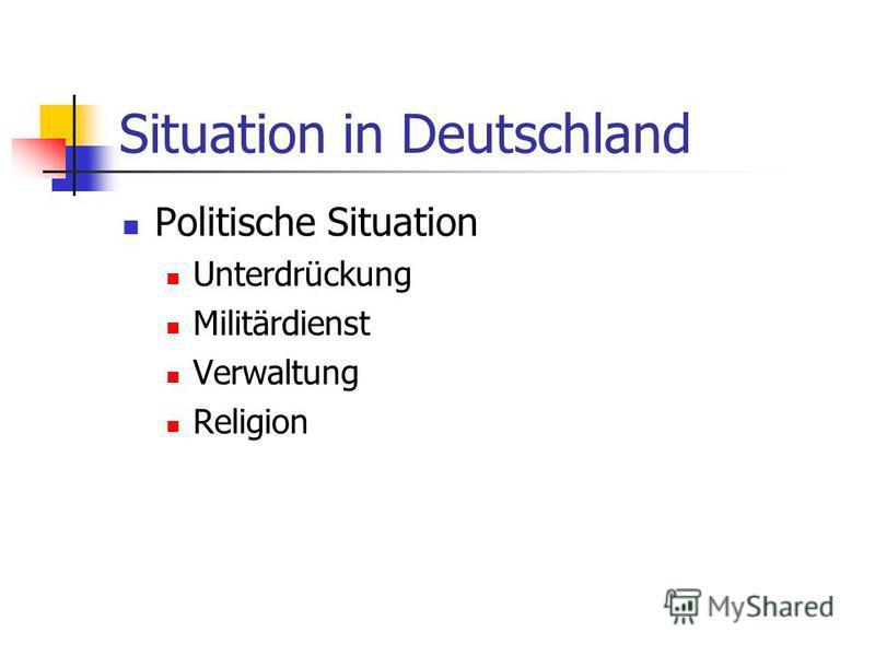 Situation in Deutschland Politische Situation Unterdrückung Militärdienst Verwaltung Religion