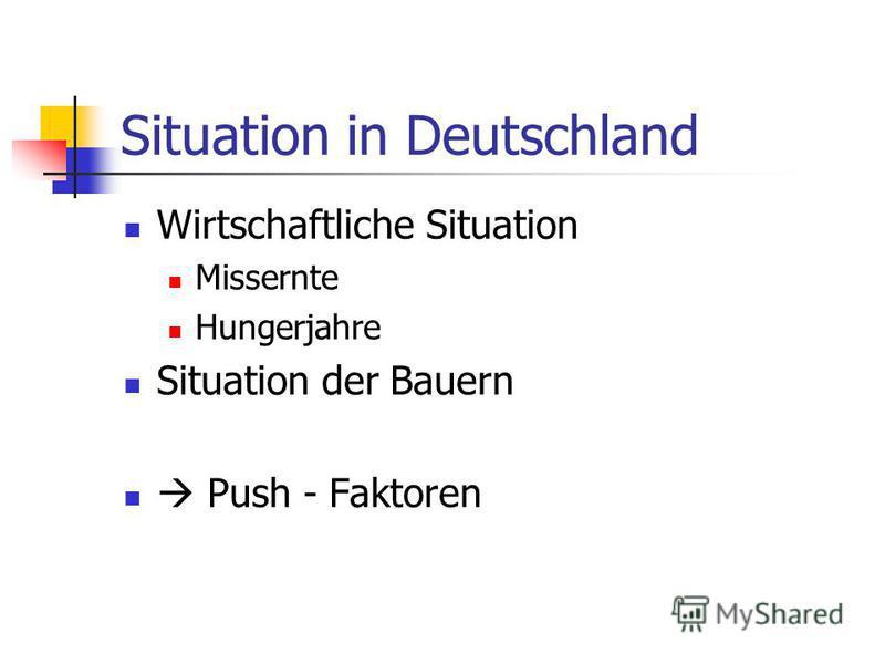 Situation in Deutschland Wirtschaftliche Situation Missernte Hungerjahre Situation der Bauern Push - Faktoren