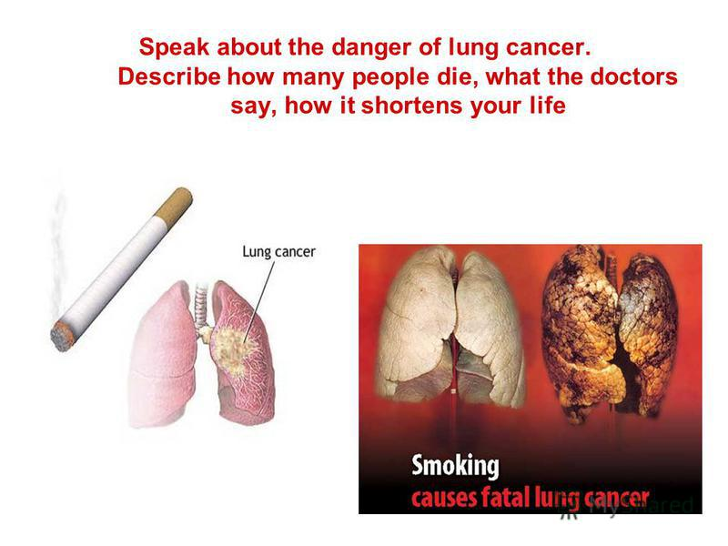 Speak about the danger of lung cancer. Describe how many people die, what the doctors say, how it shortens your life
