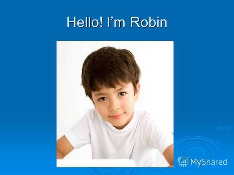 Hello! Im Robin
