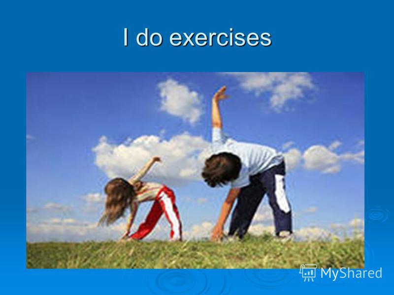 I do exercises
