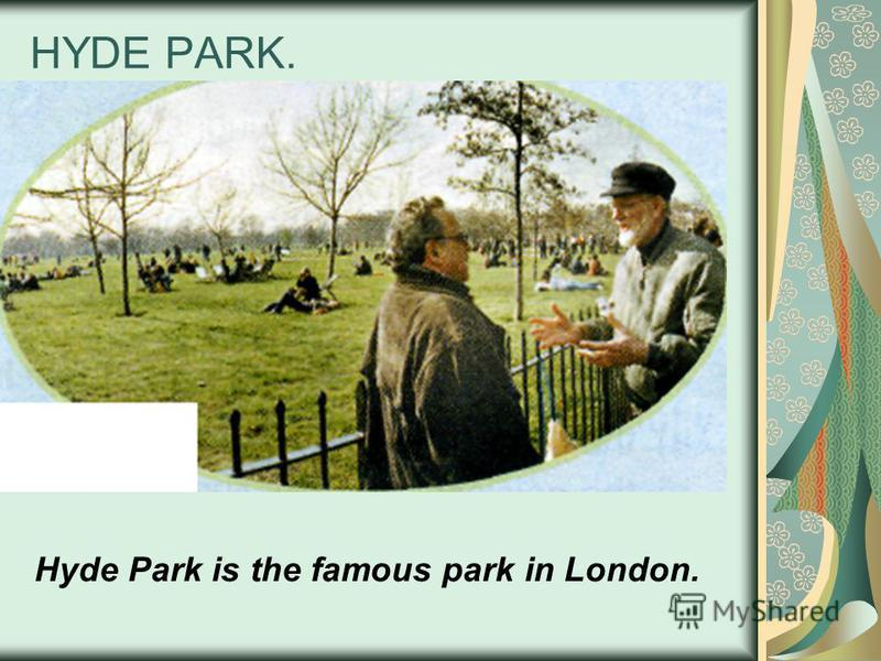 HYDE PARK. Hyde Park is the famous park in London.
