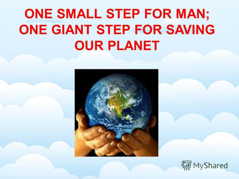 ONE SMALL STEP FOR MAN; ONE GIANT STEP FOR SAVING OUR PLANET