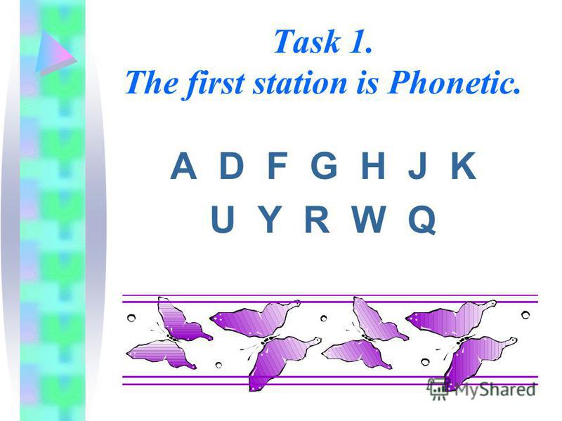 Task 1. The first station is Phonetic. A D F G H J K U Y R W Q