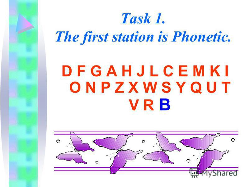 Task 1. The first station is Phonetic. D F G A H J L C E M K I O N P Z X W S Y Q U T V R B