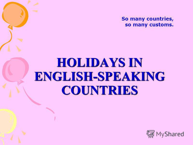HOLIDAYS IN ENGLISH-SPEAKING COUNTRIES So many countries, so many customs.