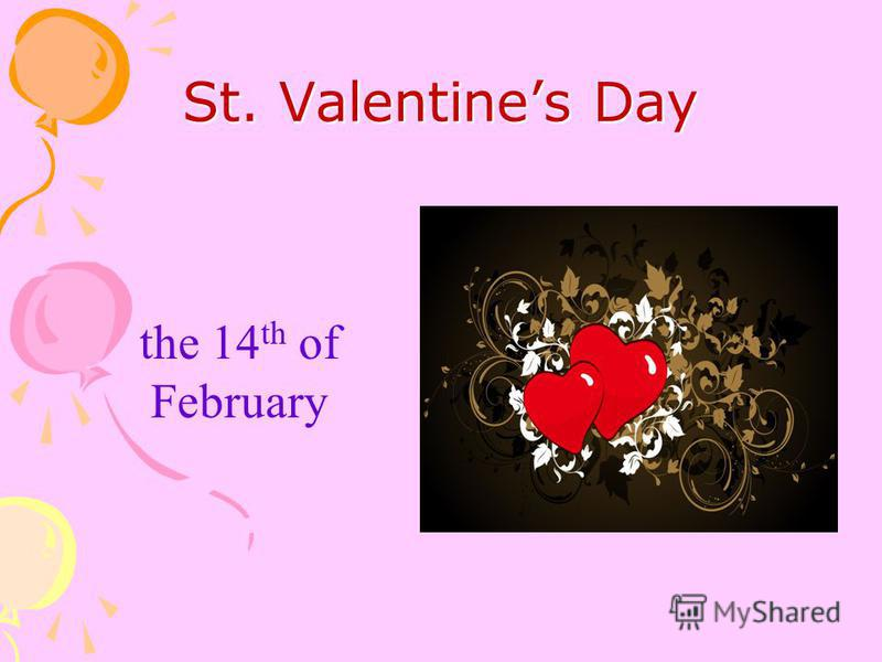 St. Valentines Day the 14 th of February