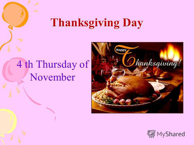 Thanksgiving Day 4 th Thursday of November