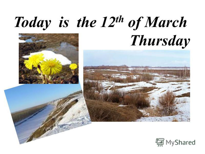 Today is the 12 th of March Thursday