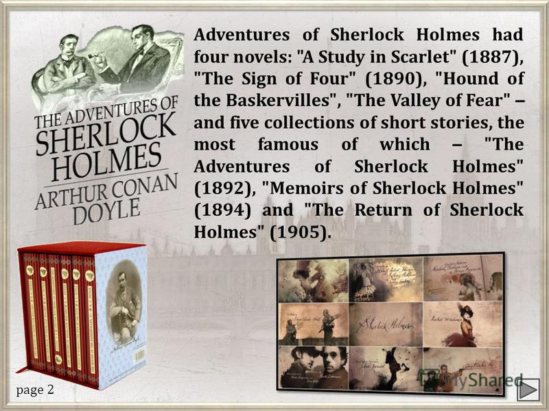 Conan Doyle wrote his first story about Sherlock Holmes in 1887. In this story the detective met his friend Dr. Watson. Holmes and Watson lived at 221-В Baker Street in London. page 1