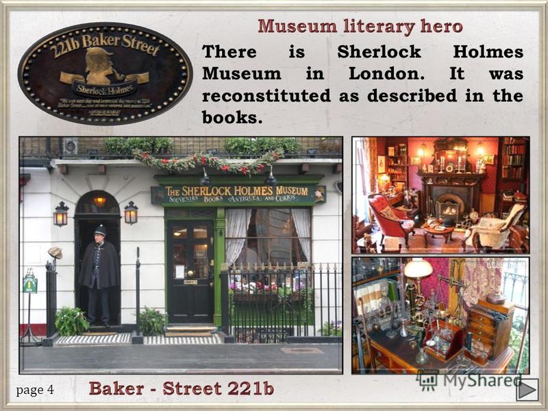The popularity of Sherlock Holmes and his faithful companion and biographer Dr. Watson became a legend, the center of which is an apartment in London in Baker Street 221B. page 3