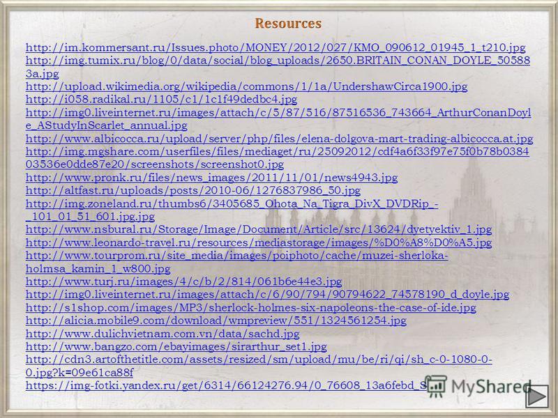 https://en.wikipedia.org/wiki/Arthur_Conan_Doyle http://www.sshf.com/encyclopedia/index.php/Sir_Arthur_Conan_Doyle http://i049.radikal.ru/1005/f7/2fe0493b3ea3.jpg http://litcult.ru/u/dd/news/4131/image.jpg http://dickens.stanford.edu/sherlockholmes/i