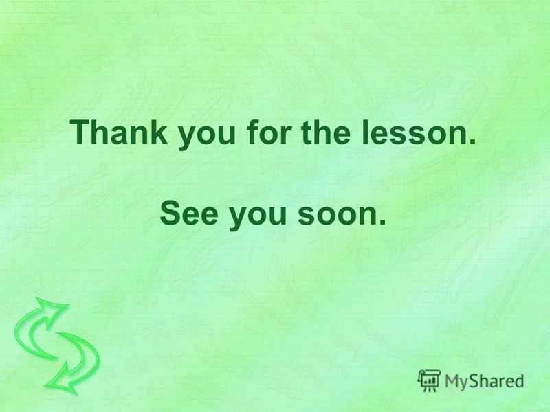 Thank you for the lesson. See you soon.