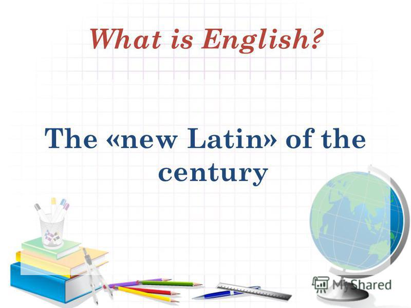 What is English? The «new Latin» of the century
