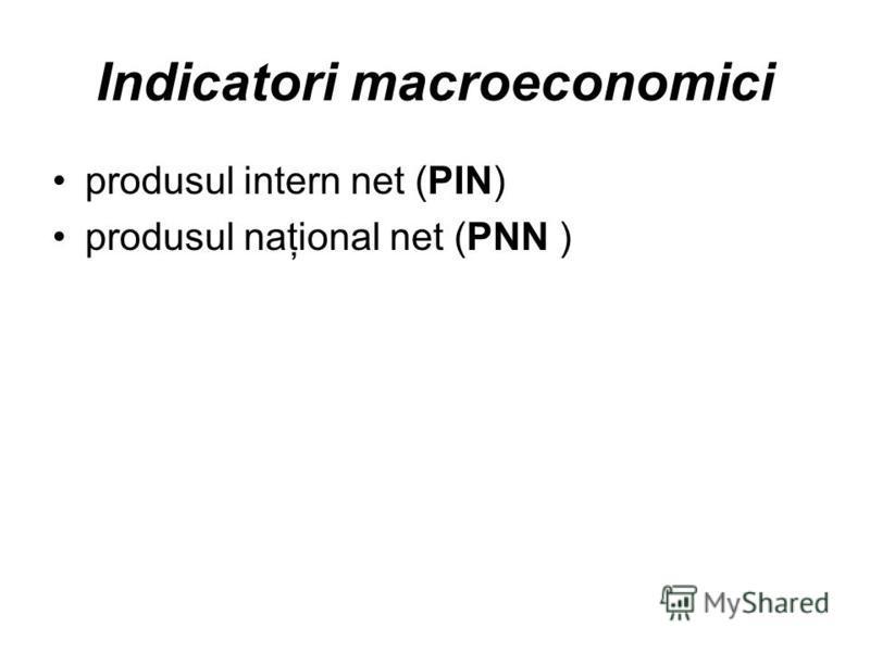 Indicatori macroeconomici produsul intern net (PIN) produsul naţional net (PNN )