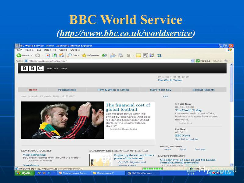 BBC World Service (http://www.bbc.co.uk/worldservice)http://www.bbc.co.uk/worldservice