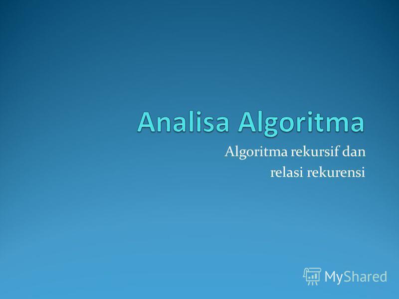 Algoritma rekursif dan relasi rekurensi