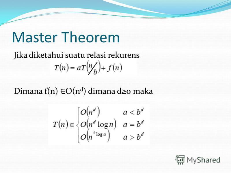 Master Theorem Jika diketahui suatu relasi rekurens Dimana f(n) O(n d ) dimana d0 maka
