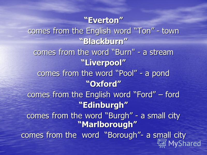 Everton comes from the English word Ton - town Blackburn comes from the word Burn
