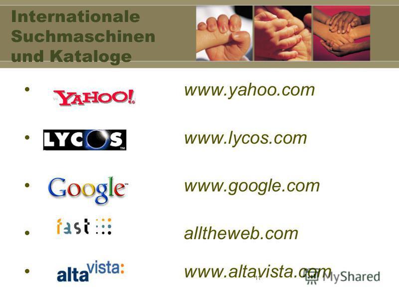 11 Internationale Suchmaschinen und Kataloge www.yahoo.com www.lycos.com www.google.com alltheweb.com www.altavista.com