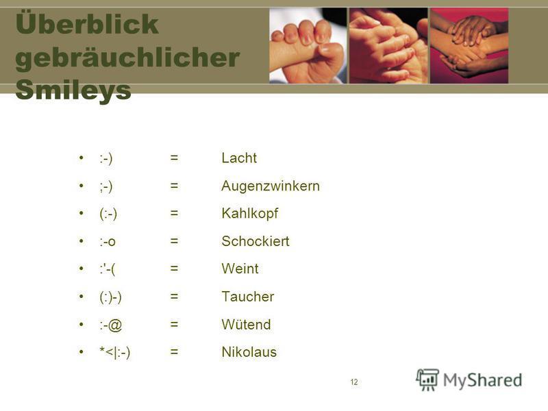 12 Überblick gebräuchlicher Smileys :-)=Lacht ;-)=Augenzwinkern (:-)=Kahlkopf :-o=Schockiert :'-(=Weint (:)-)=Taucher :-@=Wütend *<|:-)=Nikolaus