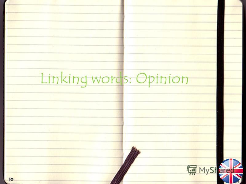 Linking words: Opinion