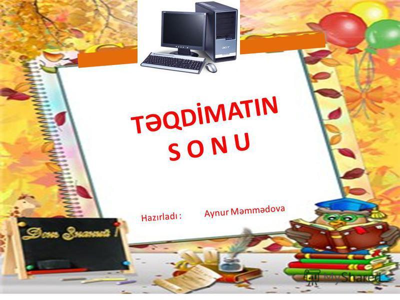 TƏQDİMATIN S O N U Hazırladı : Aynur Məmmədova