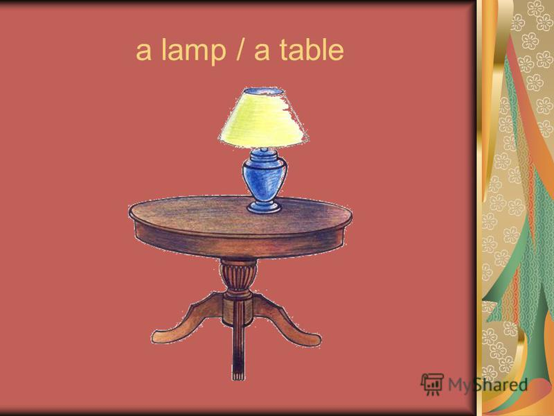 a lamp / a table
