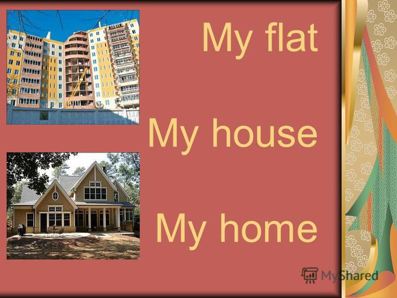 My flat My house My home