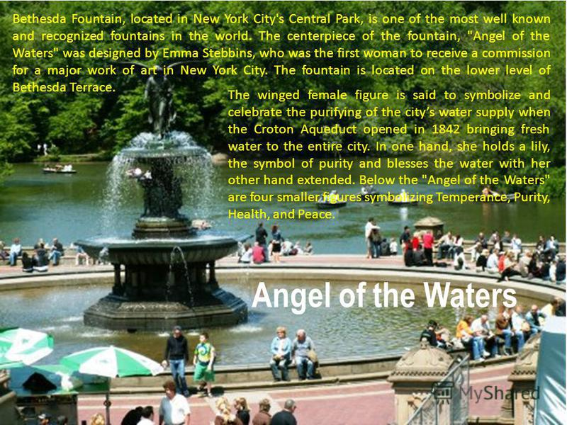 Bethesda Fountain, located in New York City's Central Park, is one of the most well known and recognized fountains in the world. The centerpiece of the fountain,